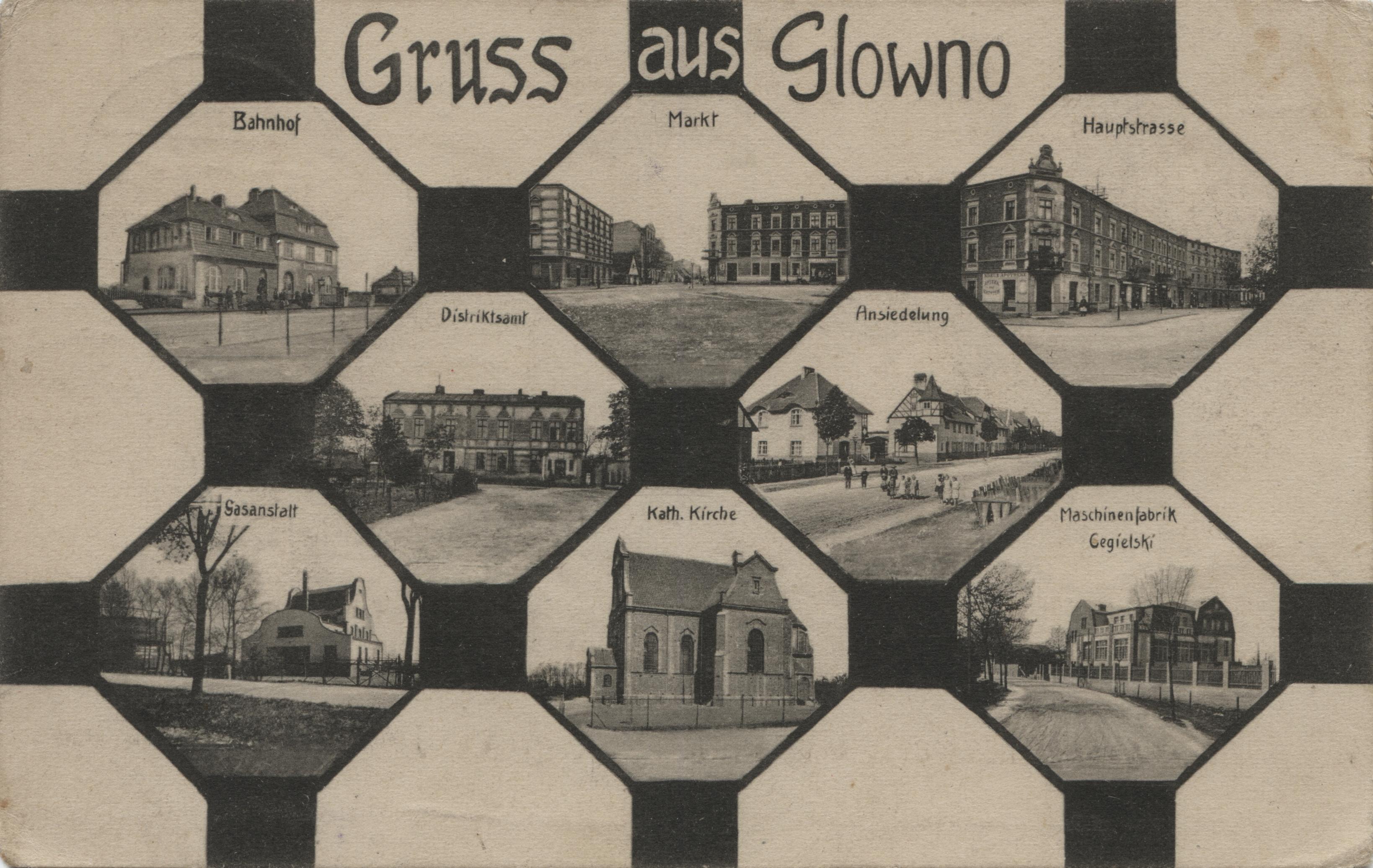 Gruss aus Glowno. Ośmioobrazkowa karta pocztowa z widokami Głównej. [1] Bahnhof (dworzec kolejowy); [2] Markt (Rynek Wschodni); [3] Hauptstrasse (ulica Główna); [4] Distriktsamt; [5] Ansiedelung (kolonia Karlsbunne); [6] Gasanstalt (Gazownia); [7] Kath. Kirche (kościół katolicki); [8] Maschinenfabrik Cegielski (fabryka Cegielskiego). Ze zbiorów Biblioteki Uniwersyteckiej w Poznaniu.